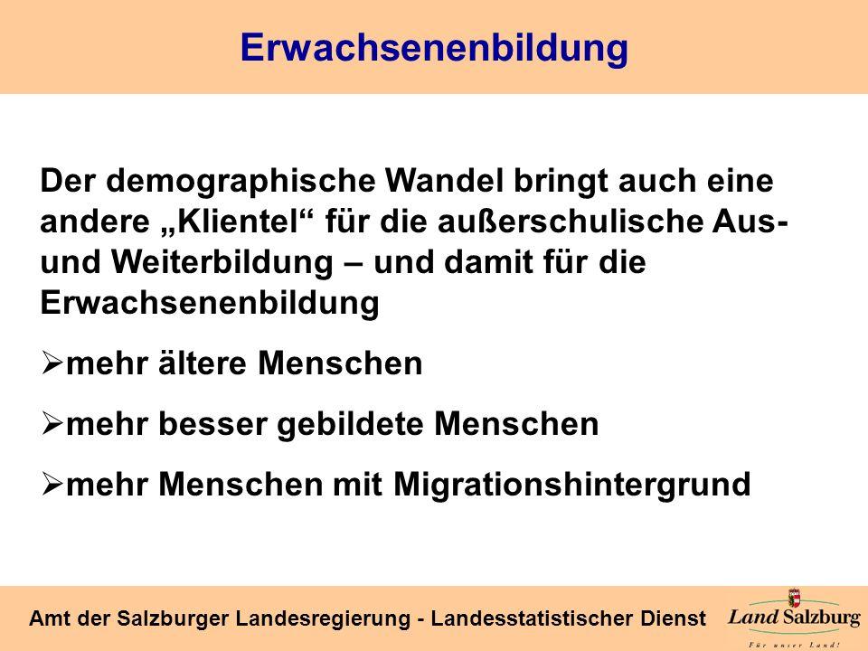 Seite 47 Amt der Salzburger Landesregierung - Landesstatistischer Dienst Erwachsenenbildung Der demographische Wandel bringt auch eine andere Klientel