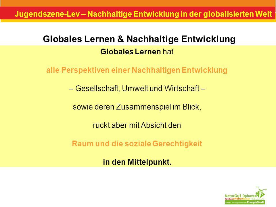 Jugendszene-Lev – Nachhaltige Entwicklung in der globalisierten Welt Globales Lernen & Nachhaltige Entwicklung Globales Lernen hat alle Perspektiven e
