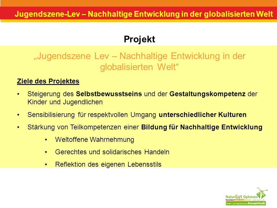 Jugendszene-Lev – Nachhaltige Entwicklung in der globalisierten Welt Projekt Jugendszene Lev – Nachhaltige Entwicklung in der globalisierten Welt Ziel