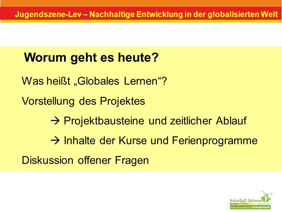 Jugendszene-Lev – Nachhaltige Entwicklung in der globalisierten Welt Was heißt Globales Lernen? Vorstellung des Projektes Projektbausteine und zeitlic