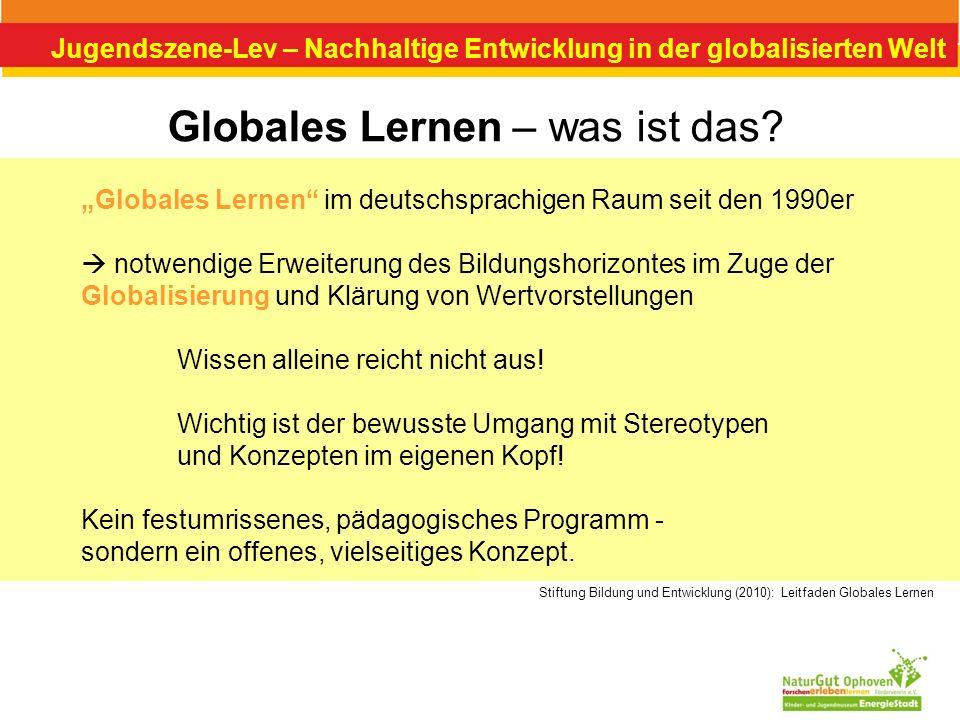 Jugendszene-Lev – Nachhaltige Entwicklung in der globalisierten Welt Globales Lernen – was ist das? Globales Lernen im deutschsprachigen Raum seit den
