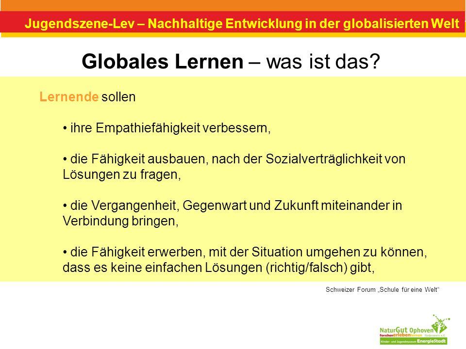 Jugendszene-Lev – Nachhaltige Entwicklung in der globalisierten Welt Globales Lernen – was ist das? Lernende sollen ihre Empathiefähigkeit verbessern,