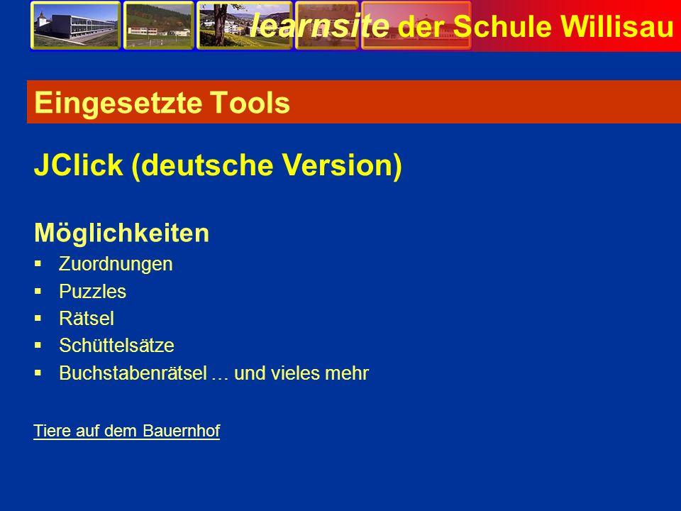 learnsite der Schule Willisau Eingesetzte Tools Möglichkeiten Zuordnungen Puzzles Rätsel Schüttelsätze Buchstabenrätsel … und vieles mehr JClick (deut