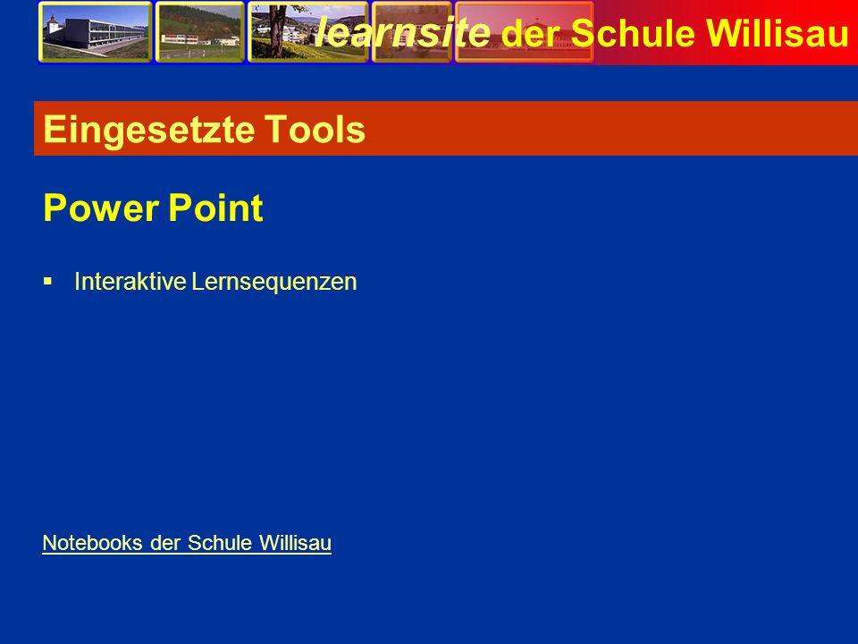 learnsite der Schule Willisau Eingesetzte Tools Interaktive Lernsequenzen Power Point Notebooks der Schule Willisau