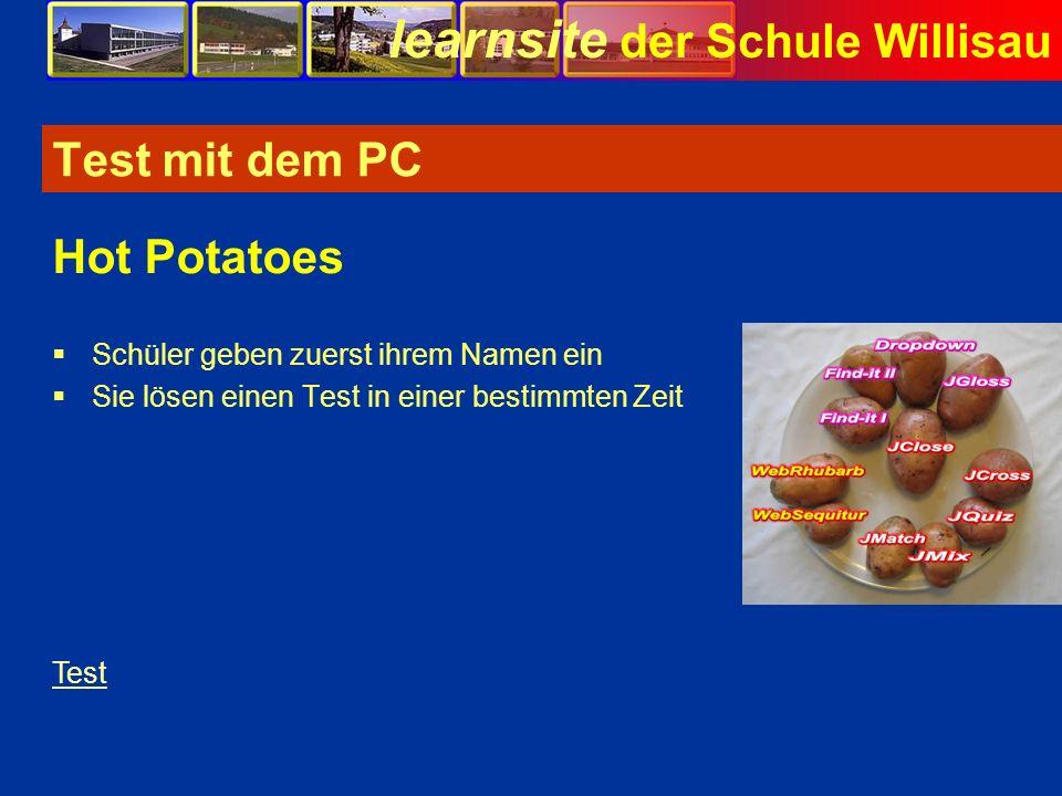 learnsite der Schule Willisau Test mit dem PC Schüler geben zuerst ihrem Namen ein Sie lösen einen Test in einer bestimmten Zeit Hot Potatoes Test Bil