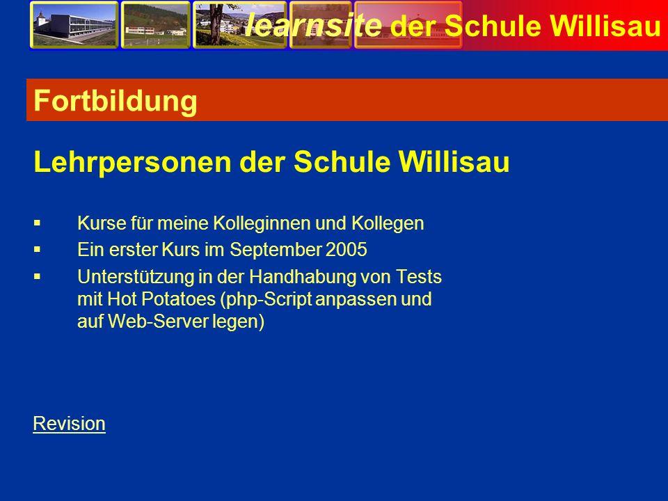 learnsite der Schule Willisau Fortbildung Kurse für meine Kolleginnen und Kollegen Ein erster Kurs im September 2005 Unterstützung in der Handhabung v