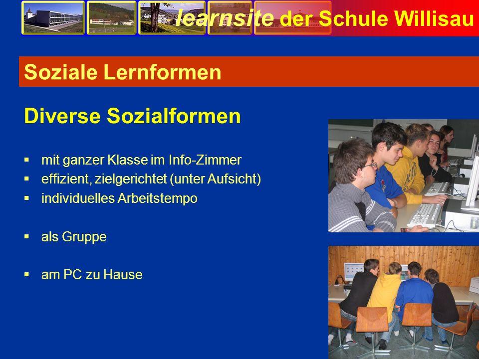 learnsite der Schule Willisau Soziale Lernformen mit ganzer Klasse im Info-Zimmer effizient, zielgerichtet (unter Aufsicht) individuelles Arbeitstempo