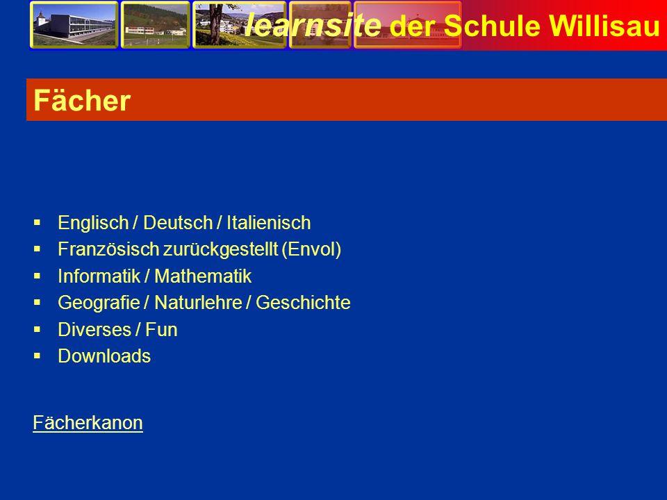 learnsite der Schule Willisau Fächer Englisch / Deutsch / Italienisch Französisch zurückgestellt (Envol) Informatik / Mathematik Geografie / Naturlehr
