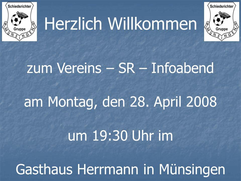 zum Vereins – SR – Infoabend am Montag, den 28. April 2008 um 19:30 Uhr im Gasthaus Herrmann in Münsingen Herzlich Willkommen