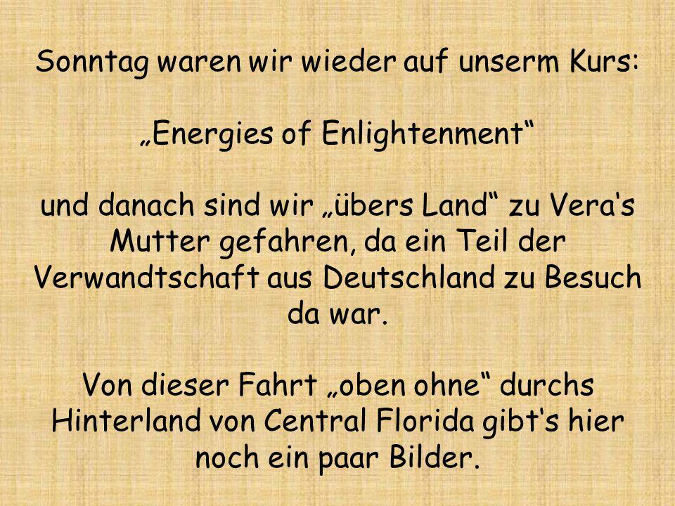 Sonntag waren wir wieder auf unserm Kurs: Energies of Enlightenment und danach sind wir übers Land zu Veras Mutter gefahren, da ein Teil der Verwandtschaft aus Deutschland zu Besuch da war.