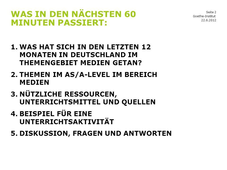 Seite 2 WAS IN DEN NÄCHSTEN 60 MINUTEN PASSIERT: 22.6.2012 Goethe-Institut 1.WAS HAT SICH IN DEN LETZTEN 12 MONATEN IN DEUTSCHLAND IM THEMENGEBIET MEDIEN GETAN.