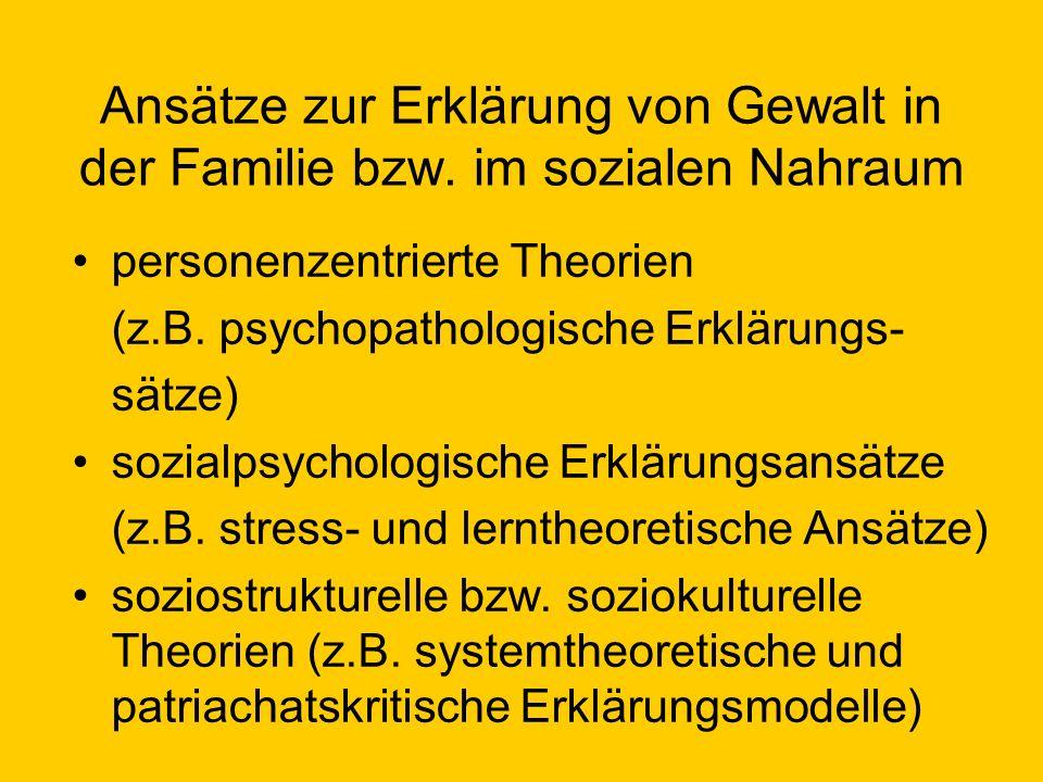 Ansätze zur Erklärung von Gewalt in der Familie bzw. im sozialen Nahraum personenzentrierte Theorien (z.B. psychopathologische Erklärungs- sätze) sozi