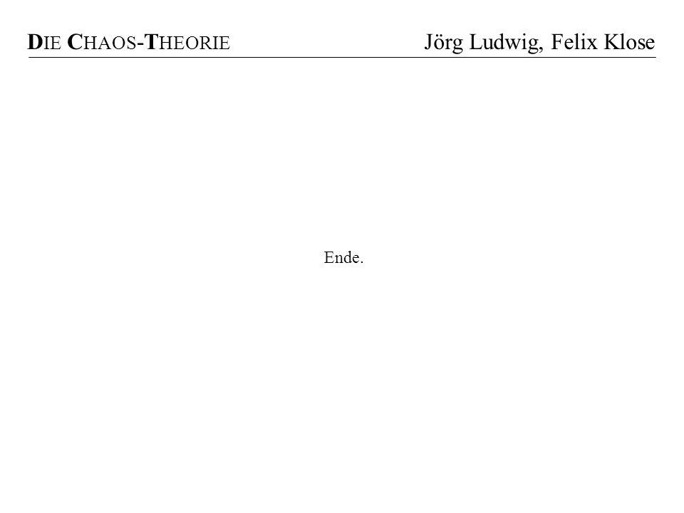 D IE C HAOS -T HEORIE Jörg Ludwig, Felix Klose Ende.
