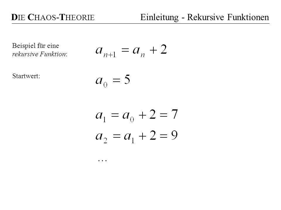 Beispiel für eine rekursive Funktion: Startwert: D IE C HAOS -T HEORIE Einleitung - Rekursive Funktionen