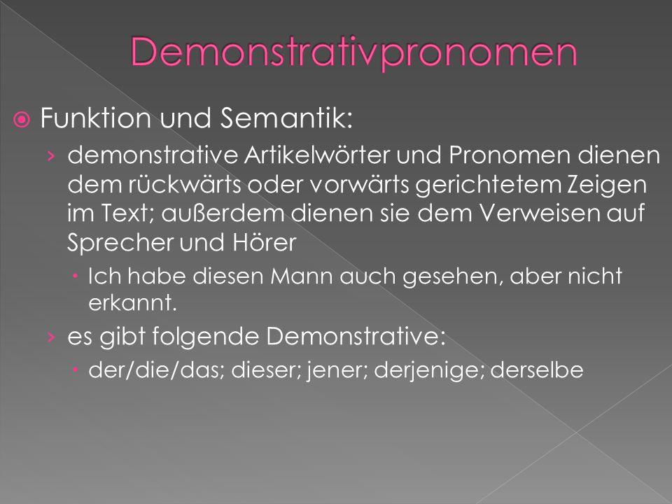 Funktion und Semantik: demonstrative Artikelwörter und Pronomen dienen dem rückwärts oder vorwärts gerichtetem Zeigen im Text; außerdem dienen sie dem