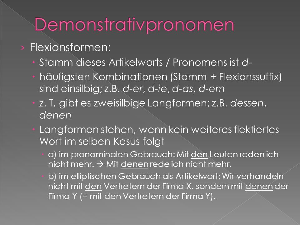 Flexionsformen: Stamm dieses Artikelworts / Pronomens ist d- häufigsten Kombinationen (Stamm + Flexionssuffix) sind einsilbig; z.B. d-er, d-ie, d-as,