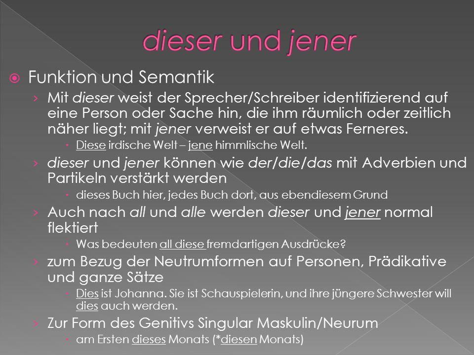 Funktion und Semantik Mit dieser weist der Sprecher/Schreiber identifizierend auf eine Person oder Sache hin, die ihm räumlich oder zeitlich näher lie