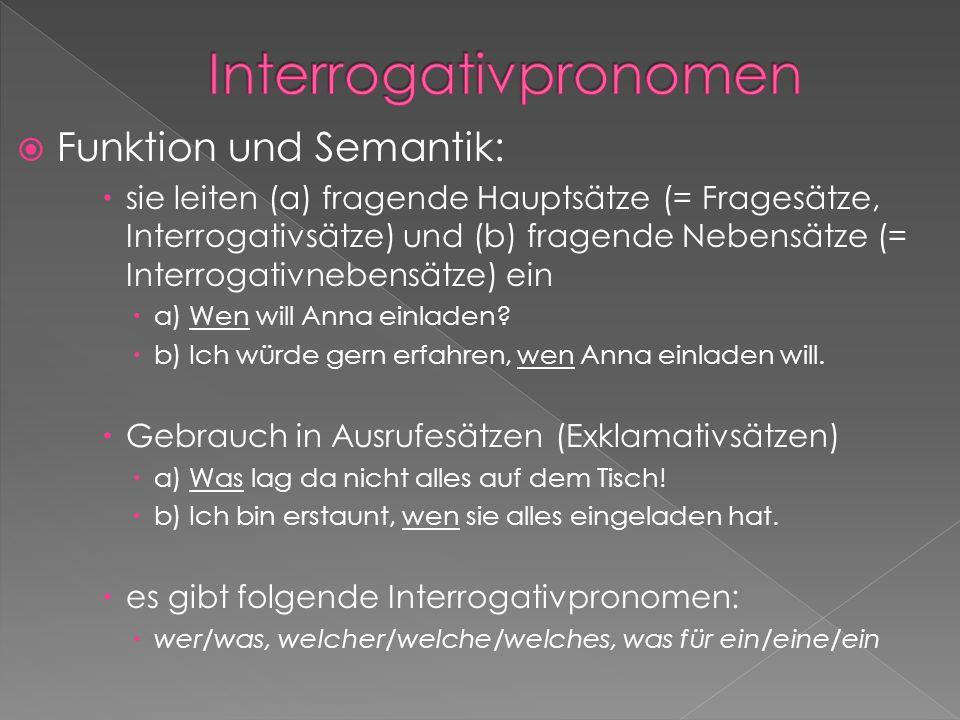 Funktion und Semantik: sie leiten (a) fragende Hauptsätze (= Fragesätze, Interrogativsätze) und (b) fragende Nebensätze (= Interrogativnebensätze) ein