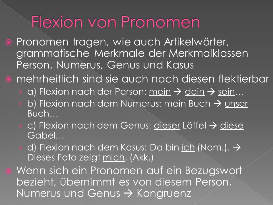 Pronomen tragen, wie auch Artikelwörter, grammatische Merkmale der Merkmalklassen Person, Numerus, Genus und Kasus mehrheitlich sind sie auch nach die