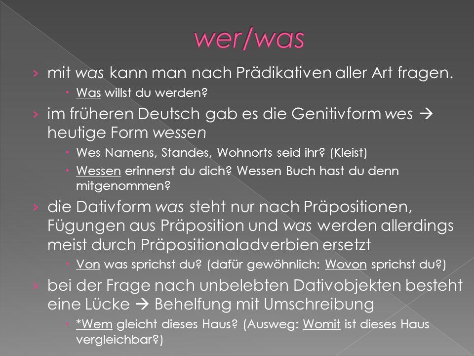 mit was kann man nach Prädikativen aller Art fragen. Was willst du werden? im früheren Deutsch gab es die Genitivform wes heutige Form wessen Wes Name