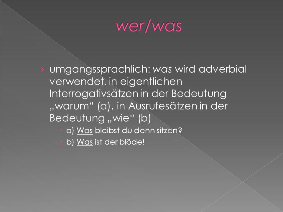 umgangssprachlich: was wird adverbial verwendet, in eigentlichen Interrogativsätzen in der Bedeutung warum (a), in Ausrufesätzen in der Bedeutung wie