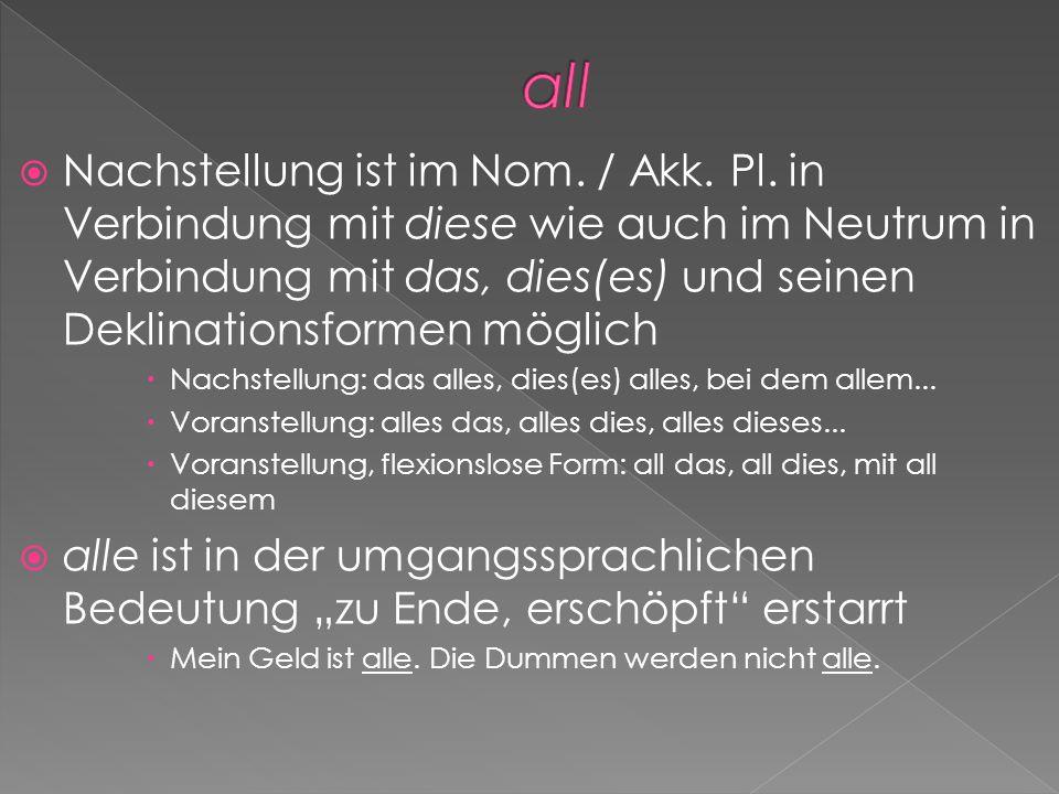 Nachstellung ist im Nom. / Akk. Pl. in Verbindung mit diese wie auch im Neutrum in Verbindung mit das, dies(es) und seinen Deklinationsformen möglich