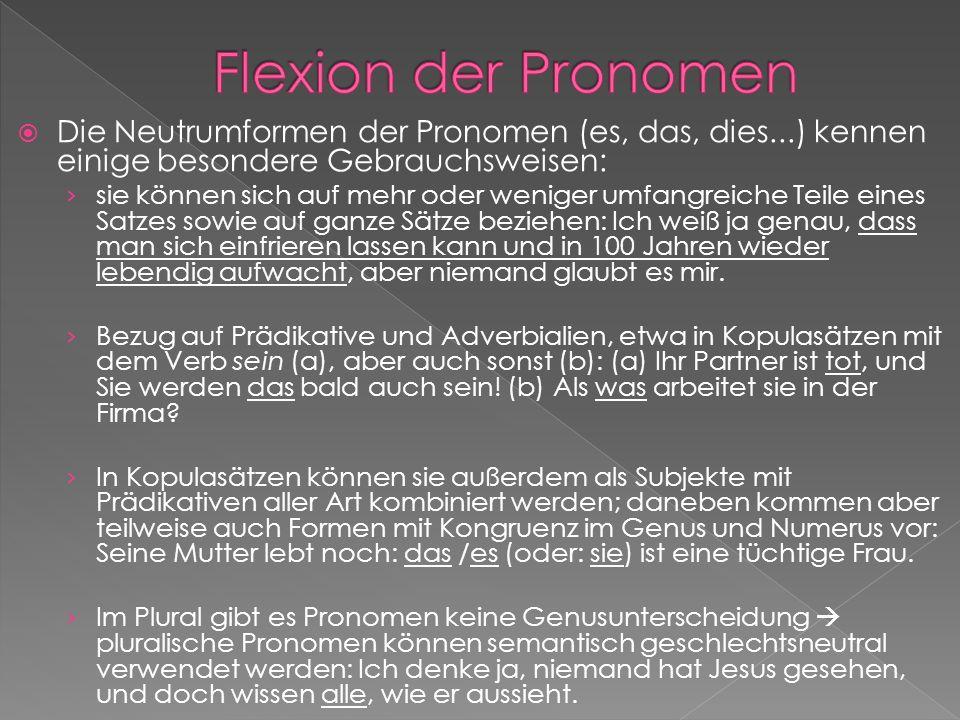 Die Neutrumformen der Pronomen (es, das, dies...) kennen einige besondere Gebrauchsweisen: sie können sich auf mehr oder weniger umfangreiche Teile ei