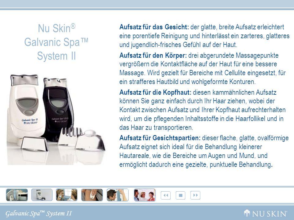 Galvanic Spa System II Nu Skin ® Galvanic Spa System II Aufsatz für das Gesicht: der glatte, breite Aufsatz erleichtert eine porentiefe Reinigung und