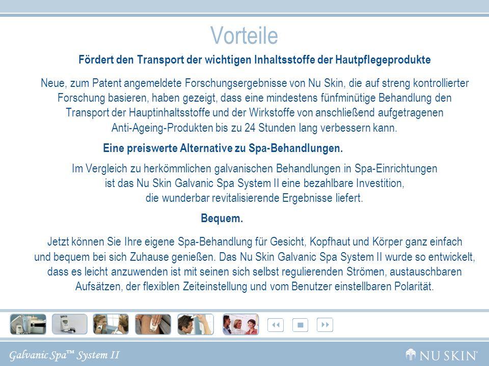 Galvanic Spa System II Vorteile Fördert den Transport der wichtigen Inhaltsstoffe der Hautpflegeprodukte Neue, zum Patent angemeldete Forschungsergebn