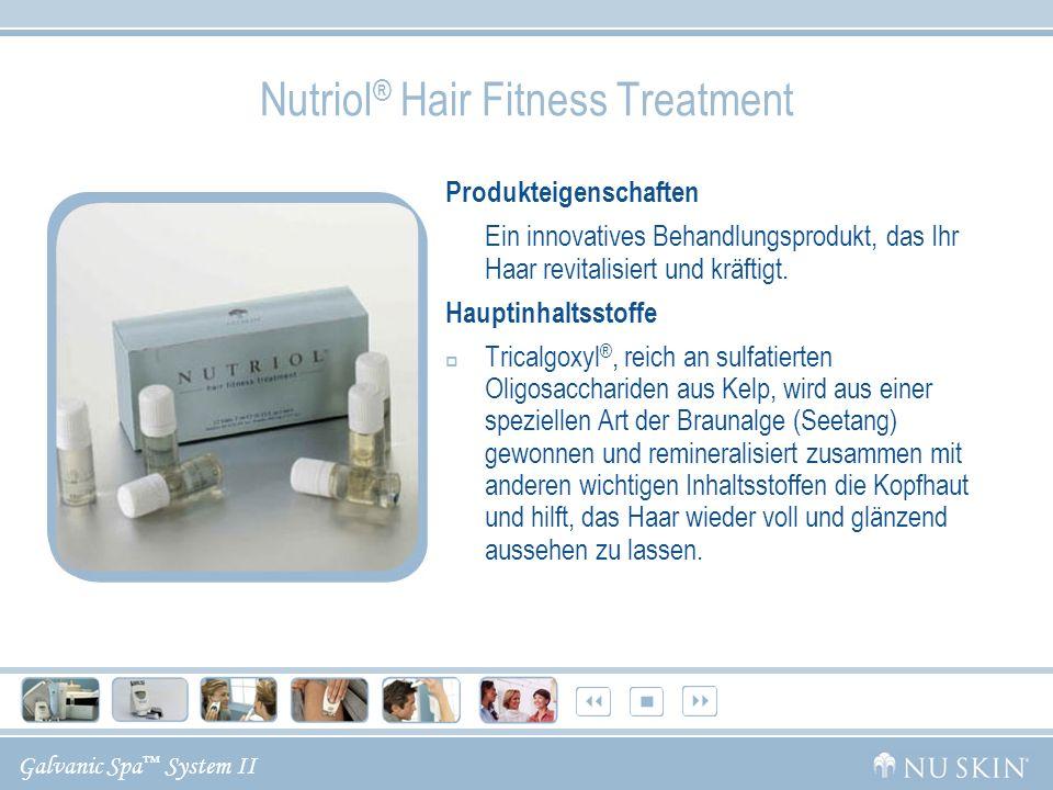 Galvanic Spa System II Nutriol ® Hair Fitness Treatment Produkteigenschaften Ein innovatives Behandlungsprodukt, das Ihr Haar revitalisiert und kräfti