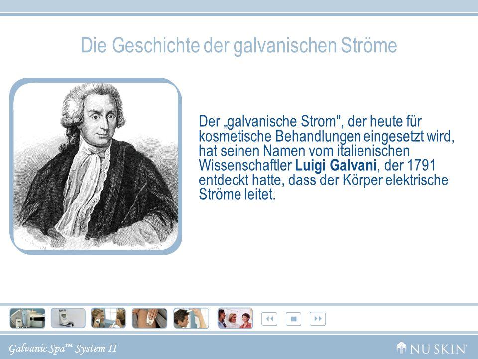 Galvanic Spa System II Die Geschichte der galvanischen Ströme Der galvanische Strom