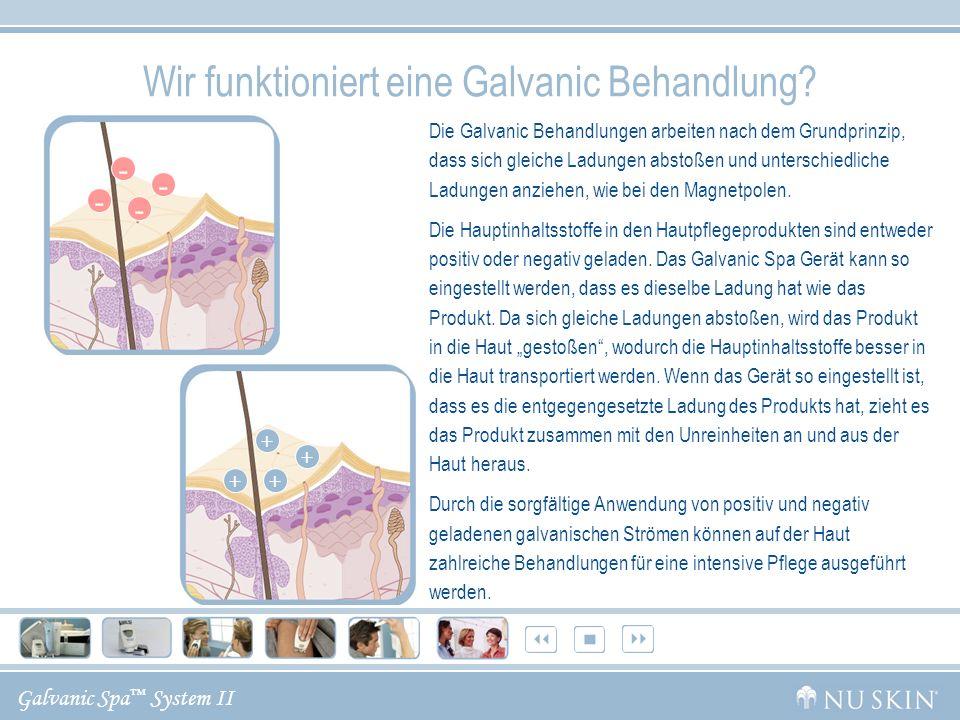 Galvanic Spa System II Wir funktioniert eine Galvanic Behandlung? Die Galvanic Behandlungen arbeiten nach dem Grundprinzip, dass sich gleiche Ladungen