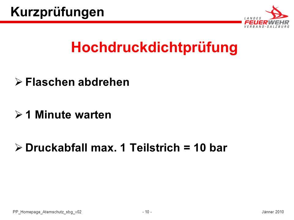 - 10 -PP_Homepage_Atemschutz_sbg_v02 Kurzprüfungen Hochdruckdichtprüfung Flaschen abdrehen 1 Minute warten Druckabfall max. 1 Teilstrich = 10 bar Jänn