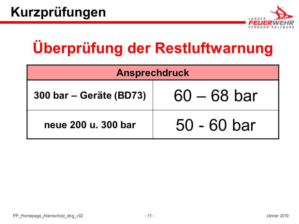 - 11 -PP_Homepage_Atemschutz_sbg_v02 Ansprechdruck 300 bar – Geräte (BD73) 60 – 68 bar neue 200 u. 300 bar 50 - 60 bar Kurzprüfungen Überprüfung der R