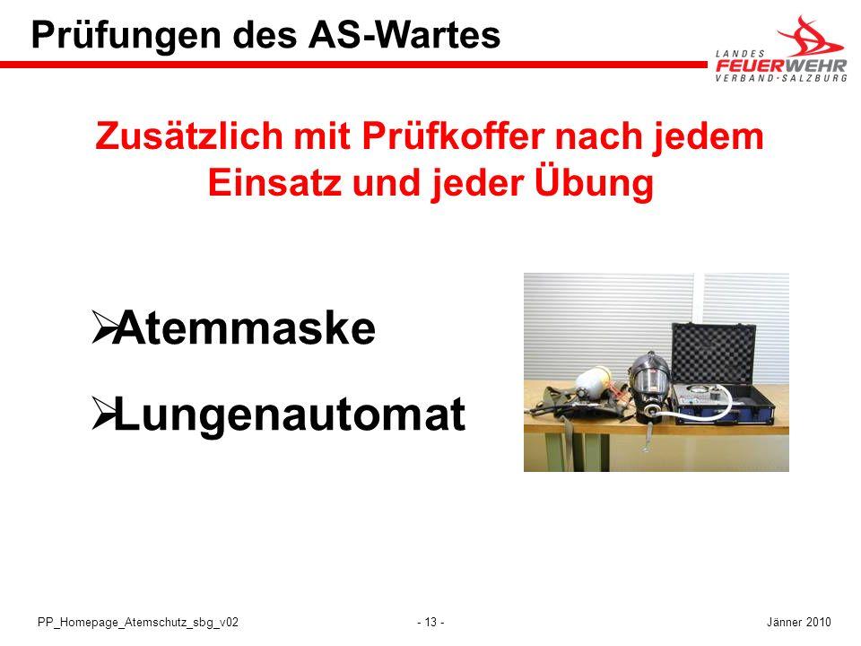 - 13 -PP_Homepage_Atemschutz_sbg_v02 Prüfungen des AS-Wartes Zusätzlich mit Prüfkoffer nach jedem Einsatz und jeder Übung Atemmaske Lungenautomat Jänn