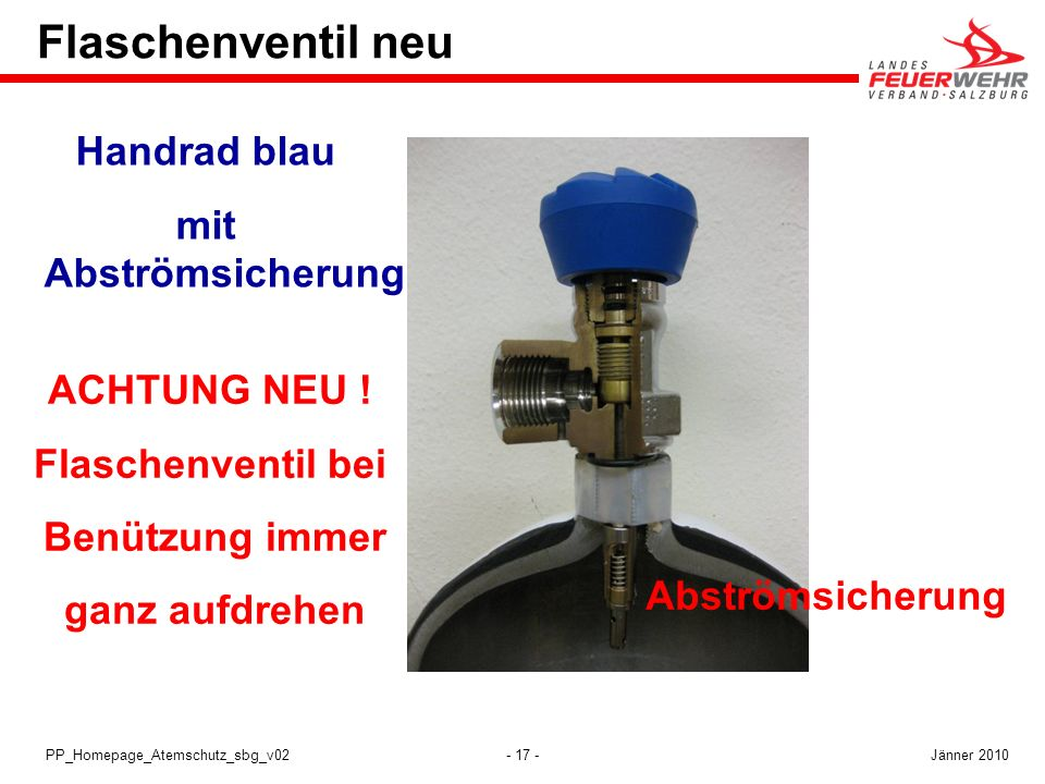- 17 -PP_Homepage_Atemschutz_sbg_v02 Flaschenventil neu ACHTUNG NEU ! Flaschenventil bei Benützung immer ganz aufdrehen Abströmsicherung Handrad blau