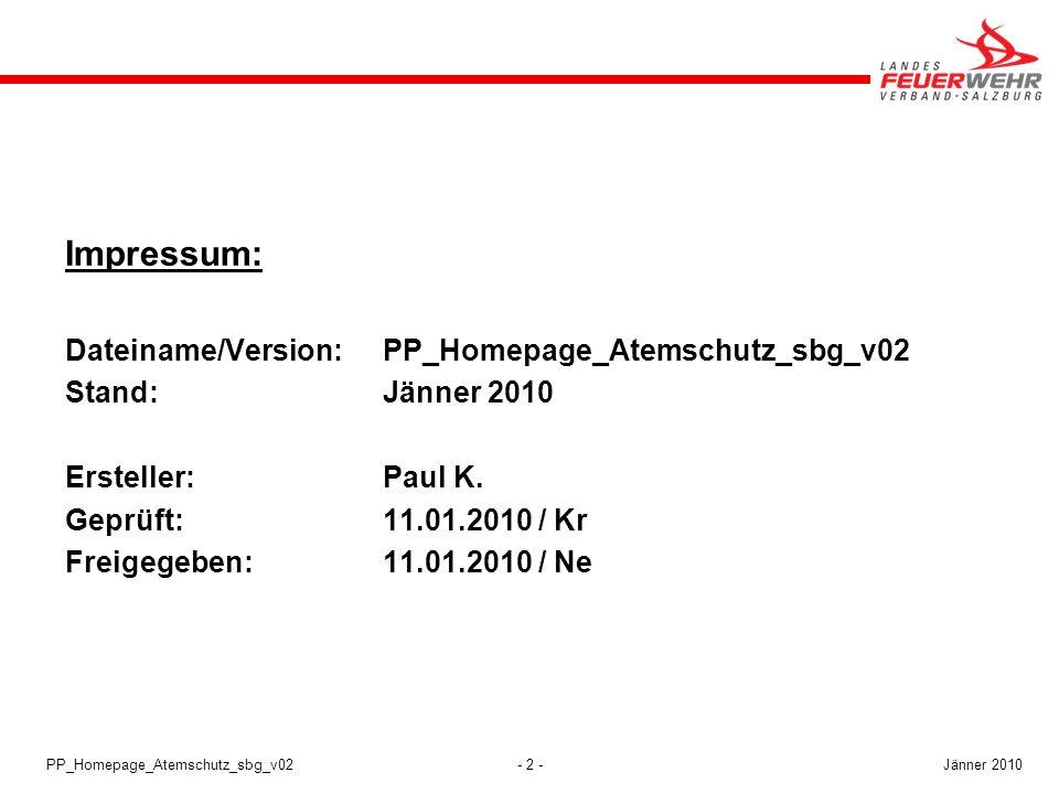 - 2 -Jänner 2010PP_Homepage_Atemschutz_sbg_v02 Impressum: Dateiname/Version:PP_Homepage_Atemschutz_sbg_v02 Stand:Jänner 2010 Ersteller:Paul K. Geprüft