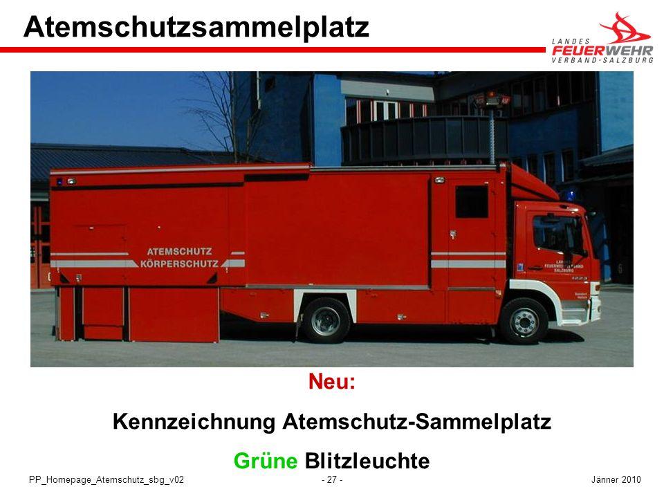 - 27 -PP_Homepage_Atemschutz_sbg_v02 Atemschutzsammelplatz Neu: Kennzeichnung Atemschutz-Sammelplatz Grüne Blitzleuchte Jänner 2010