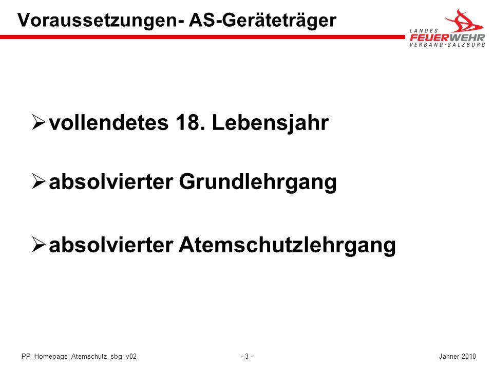 - 3 -PP_Homepage_Atemschutz_sbg_v02 Voraussetzungen- AS-Geräteträger vollendetes 18. Lebensjahr absolvierter Grundlehrgang absolvierter Atemschutzlehr
