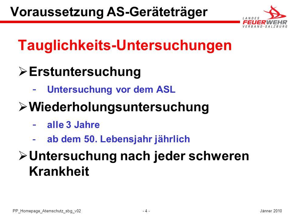 - 4 -PP_Homepage_Atemschutz_sbg_v02 Voraussetzung AS-Geräteträger Tauglichkeits-Untersuchungen Erstuntersuchung  Untersuchung vor dem ASL Wiederholun
