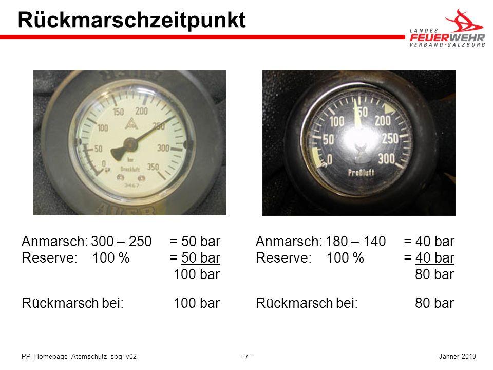 - 7 -PP_Homepage_Atemschutz_sbg_v02 Rückmarschzeitpunkt Anmarsch: 300 – 250 = 50 bar Reserve: 100 % = 50 bar 100 bar Rückmarsch bei: 100 bar Anmarsch: