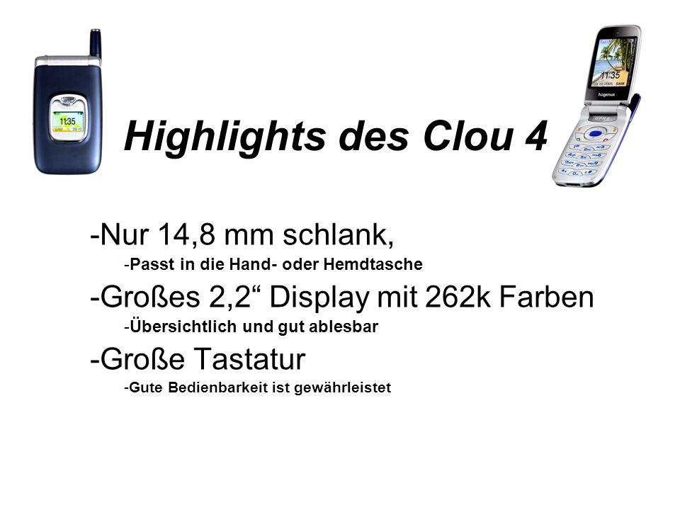 Highlights des Clou 4 -Nur 14,8 mm schlank, -Passt in die Hand- oder Hemdtasche -Großes 2,2 Display mit 262k Farben -Übersichtlich und gut ablesbar -Große Tastatur -Gute Bedienbarkeit ist gewährleistet