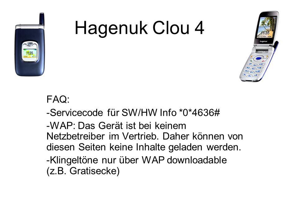 Hagenuk Clou 4 FAQ: -Servicecode für SW/HW Info *0*4636# -WAP: Das Gerät ist bei keinem Netzbetreiber im Vertrieb.