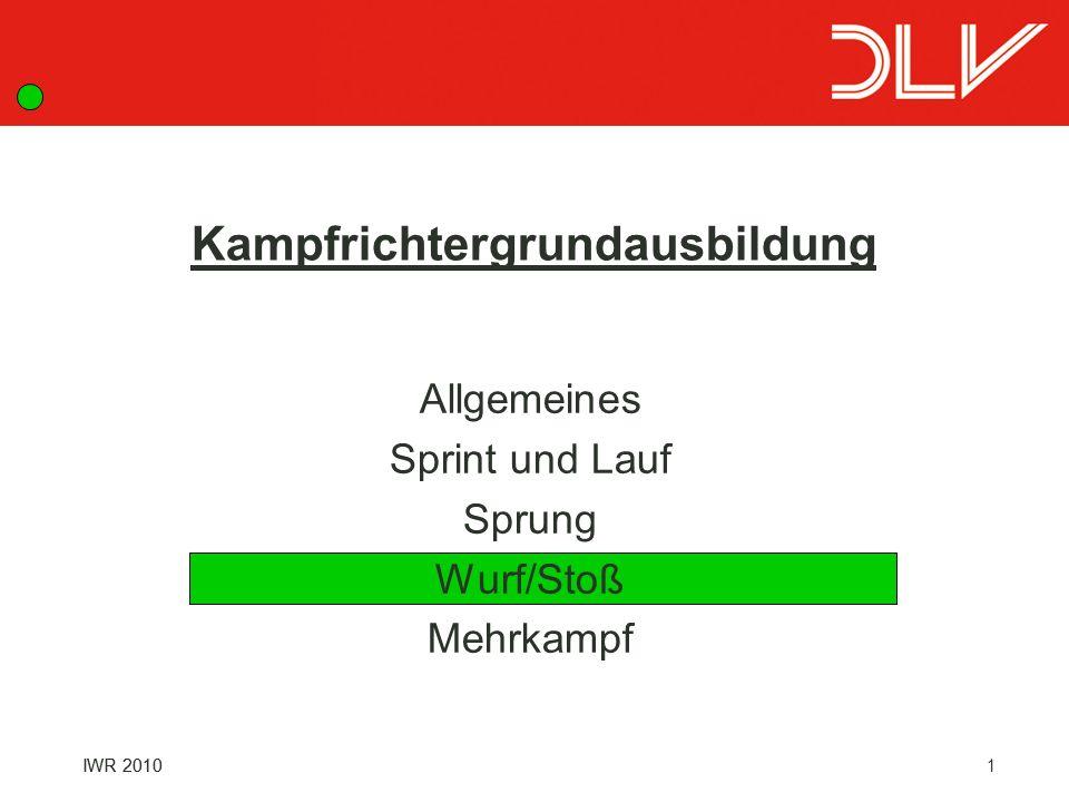 1IWR 2010 Kampfrichtergrundausbildung Allgemeines Sprint und Lauf Sprung Wurf/Stoß Mehrkampf IWR 2010