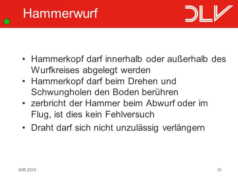 31IWR 2010 Hammerkopf darf innerhalb oder außerhalb des Wurfkreises abgelegt werden Hammerkopf darf beim Drehen und Schwungholen den Boden berühren ze