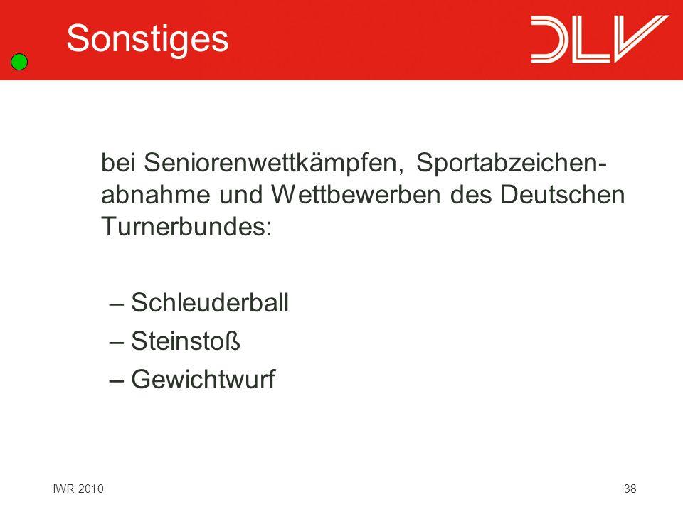 38IWR 2010 bei Seniorenwettkämpfen, Sportabzeichen- abnahme und Wettbewerben des Deutschen Turnerbundes: –Schleuderball –Steinstoß –Gewichtwurf Sonsti