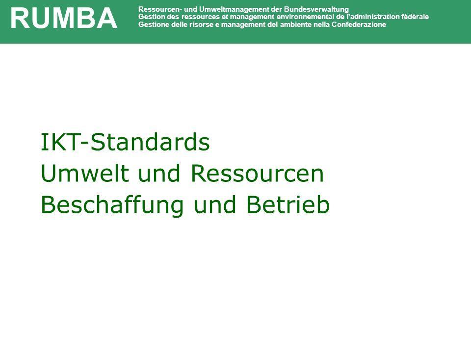 IKT-Standards Umwelt und Ressourcen Beschaffung und Betrieb RUMBA Ressourcen- und Umweltmanagement der Bundesverwaltung Gestion des ressources et mana