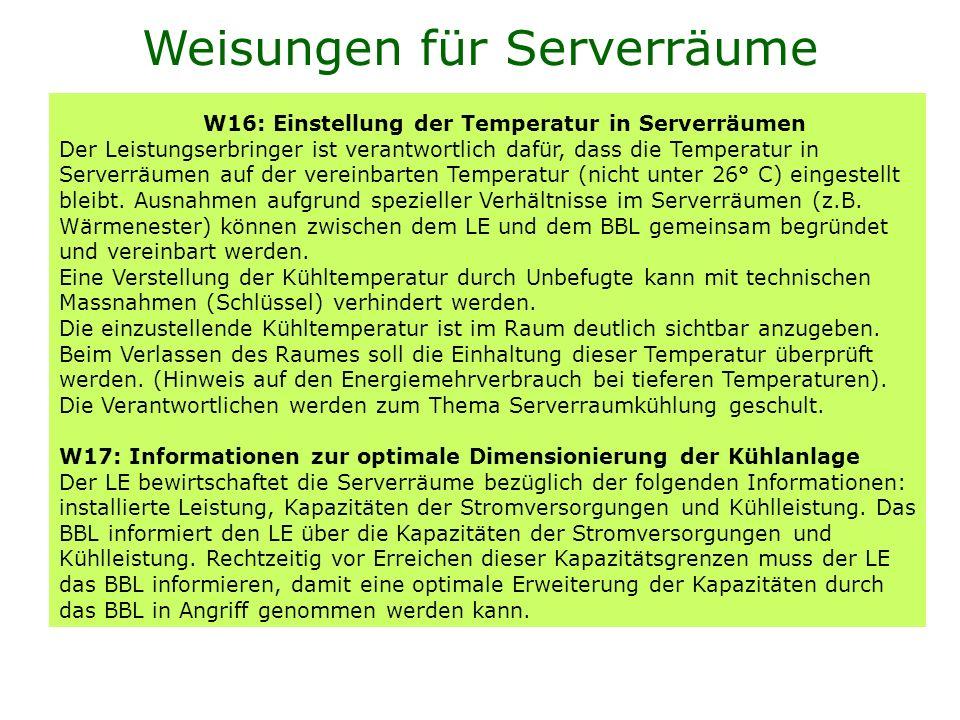W16: Einstellung der Temperatur in Serverräumen Der Leistungserbringer ist verantwortlich dafür, dass die Temperatur in Serverräumen auf der vereinbar