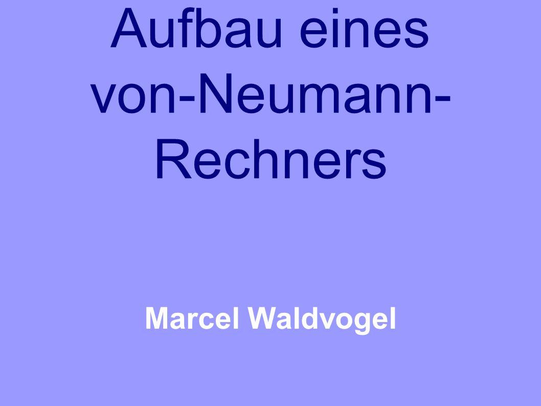 Aufbau eines von-Neumann- Rechners Marcel Waldvogel
