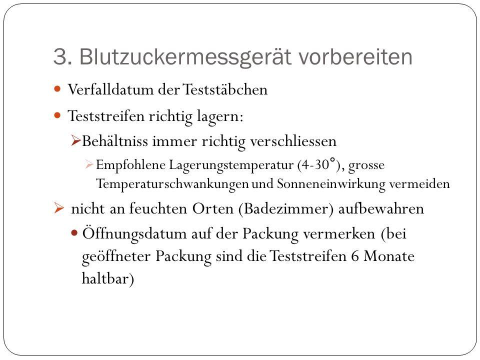 3. Blutzuckermessgerät vorbereiten Verfalldatum der Teststäbchen Teststreifen richtig lagern: Behältniss immer richtig verschliessen Empfohlene Lageru